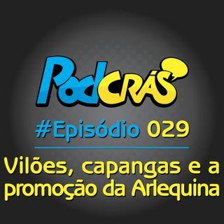 029 - Vilões, capangas e a promoção da Arlequina