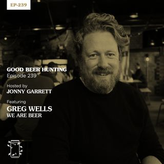 EP-239 Greg Wells of We Are Beer