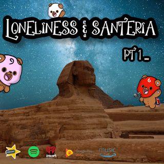 loneliness & santeria