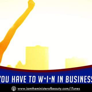 You Have to W-I-N in Business!