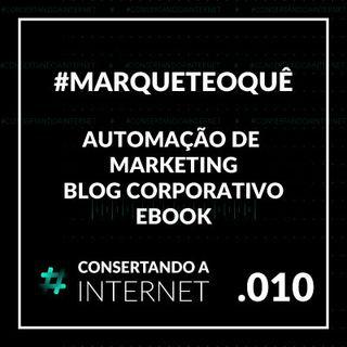 Ep 010 - O QUE É  EBOOK, AUTOMAÇÃO DE MARKETING E BLOG CORPORATIVO | MARQUETEOQUÊ | #consertandoainternet