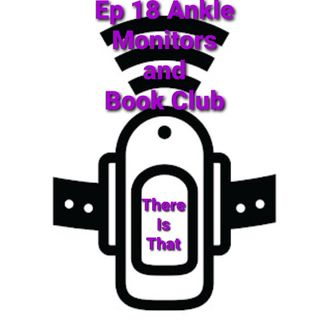 Ep18 Ankle Monitors and Book Club