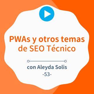 PWAs y otros consejos de SEO Técnico para mejorar tu web, con Aleyda Solis #53