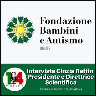 Episodio 05: Intervista a Cinzia Raffin Presidente e Direttrice Scientifica della Fondazione Bambini e Autismo Onlus
