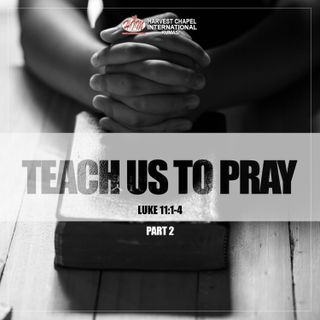 Teach Us To Pray - Part 2