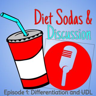 Sarah Taylor - Diet Sodas and Discussion Podcast Episode 1 UDL and Differentiation