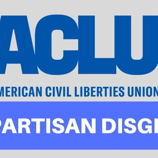 THE ACLU IS A PARTISAN DISGRACE