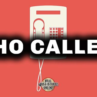 Who Called | Haunted, Paranormal, Supernatural