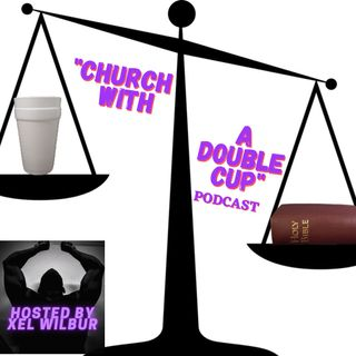 Church With A Double Cup- Episode 3_ Hebrews 1 (Angel & Man)