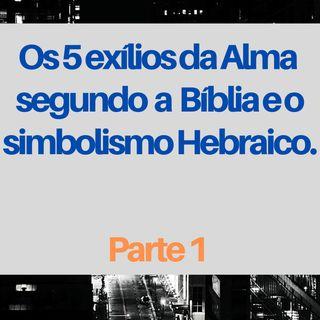 Os 5 Exílios (גלות) da Alma segundo a Bíblia e a tradição Hebraica - Parte I