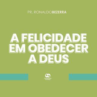 A FELICIDADE EM OBEDECER A DEUS // pr Ronaldo Bezerra