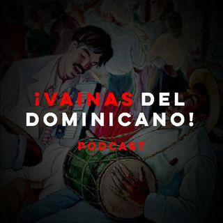 Vainas del Dominicano ( episodio 1)