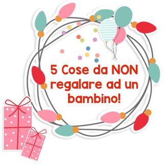 5 cose da NON regalare ad un BAMBINO!