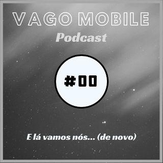 Vago Mobile #00 - E lá vamos nós... (De novo)
