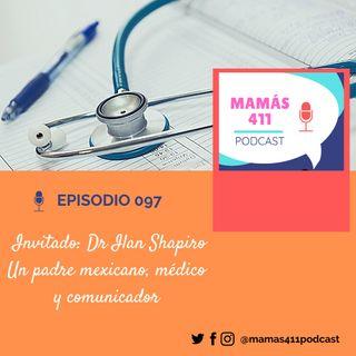 097 - Invitado: Dr Ilan Shapiro. Un padre mexicano, médico y comunicador.