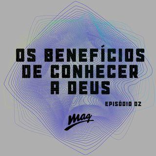 OS BENEFÍCIOS DE CONHECER A DEUS
