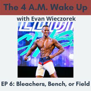 EP 6: Bleachers, Bench, or Field?