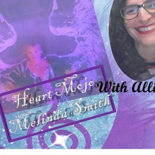 HeartMojo with Melinda Smith and her guest Alli Schley 10_5_20