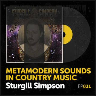 "Episode 021: Sturgill Simpson's ""Metamodern Sounds in Country Music"""