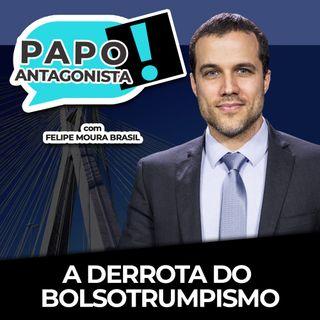 A DERROTA DO BOLSOTRUMPISMO - Papo Antagonista com Felipe Moura Brasil e Diogo Mainardi
