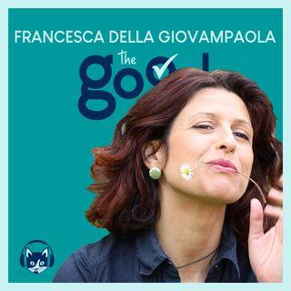 73. The Good List: Francesca Della Giovampaola - 5 consigli per continuare a coltivare la Terra