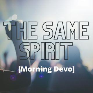 The Same Spirit [Morning Devo]
