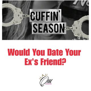 (S4E13) Cuffin' Season: Would You Date Your Ex's Friend?