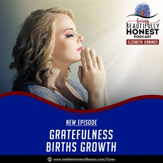 Gratefulness Gives Birth To Growth