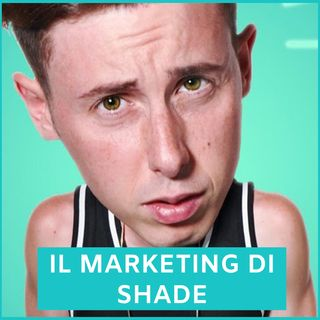 #80 - Il Marketing di Shade