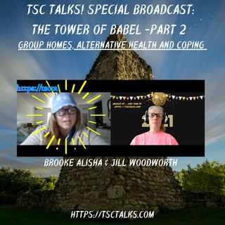 TSC Talks! Special Broadcast: The Tower of Babel Part 2 ~ Group Homes, Alternative Health and Coping