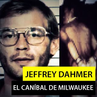 Jeffrey Dahmer - El Caníbal de Milwaukee