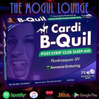 The Mogul Lounge Episode 187: Cardi B-Quil