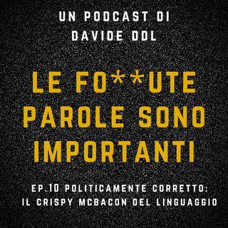 Ep. 10 Politicamente Corretto: il Crispy McBacon del Linguaggio