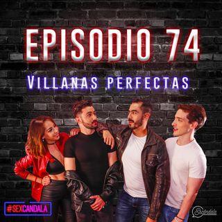 Ep 74 Villanas Perfectas