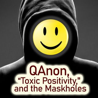 "QAnon, Toxic ""Positivity,"" and the Maskholes"