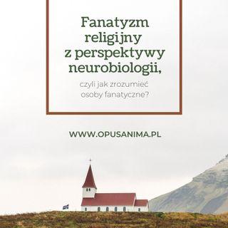 Fanatyzm religijny z perspektywy neurobiologii, czyli jak zrozumieć osoby fanatyczne?