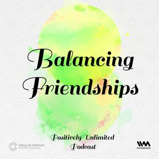 Ep. 67: Balancing Friendships