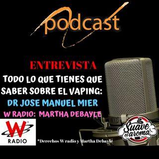 TODO LO QUE TIENES QUE SABER SOBRE EL VAPING DR Jose Manuel Mier  (Entrevista Martha Debayle)