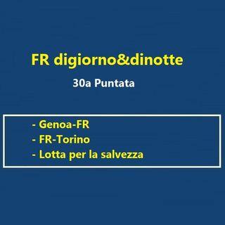 30 Puntata Genoa-FR e FR-Roma