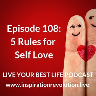 Ep 108 - 5 Rules for Self Love