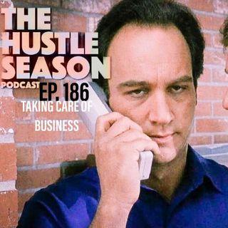 The Hustle Season: Ep. 186 Taking Care Of Business