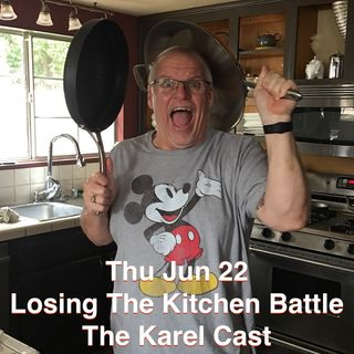 Karel Cast Thu Jun 22 I Know Why We Lose the Kitchen War