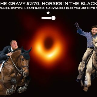 Pass The Gravy #279: Horses in the Black(hole)