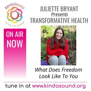 What Does Freedom Look Like To You | Transformative Health with Juliette Bryant