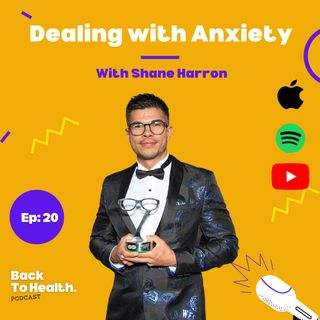 Episode 20 Dealing With Anxiety With Shane Harron