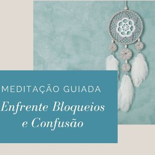 Experiência Meditativa Para Enfrentar Bloqueios E Confusão | Episódio 203 - Aline Cardoso Academy