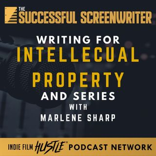 Ep4 - Screenwriting for an Intellectual Property with Marlene Sharp