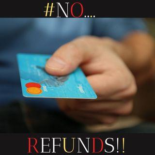 #NO REFUNDS!