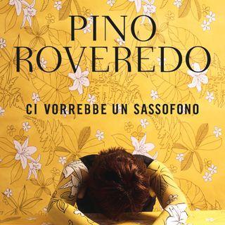 "Pino Roveredo ""Ci vorrebbe un sassofono"""