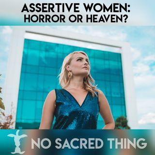 Assertive Women: Horror or Heaven?